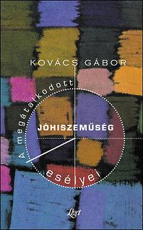 Kovács Gábor: A megátalkodott jóhiszeműség esélyei