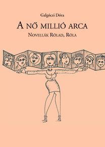 Galgóczi Dóra: A nő millió arca - Novellák Rólad, Róla