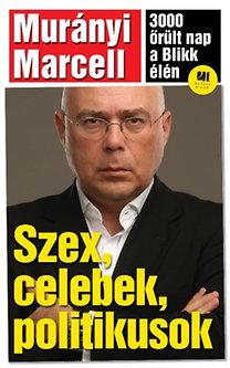 Murányi Marcell: Szex, celebek, politikusok – 3000 őrült nap a Blikk élén