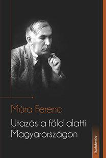 Móra Ferenc: Utazás a földalatti Magyarországon