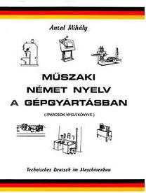 Antal Mihály: Műszaki német nyelv a gépgyártásban