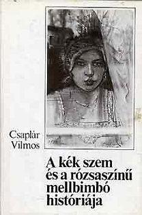 Csaplár Vilmos: A kék szem és a rózsaszínű mellbimbó históriája