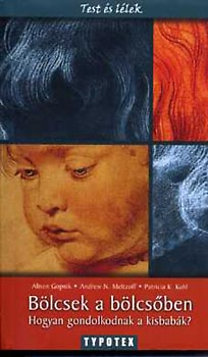 Kuhl, Meltzoff, Alison Gopnik: Bölcsek a bölcsőben - Hogyan gondolkodnak a kisbabák?