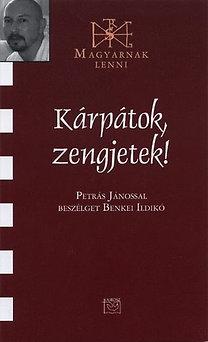 Benkei Ildikó: Kárpátok, zengjetek! Petrás Jánossal beszélget Benkei Ildikó