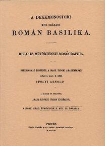 Ipolyi Arnold: A deákmonostori XIII. századi román basilika