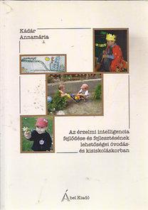 Kádár Annamária: Az érzelmi itelligencia fejlődése és fejlesztésének lehetőségei óvodás- és kisiskoláskorban