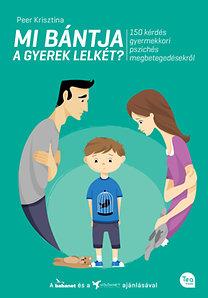 Peer Krisztina: Mi bántja a gyerek lelkét? - 150 kérdés gyermekkori pszichés megbetegedésekről