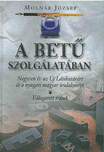 Molnár József: A betű szolgálatában (Negyven év az Új Látóhatárért és a...)