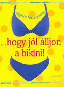 Alexandra Kiadó: ...Hogy jól álljon a bikini!