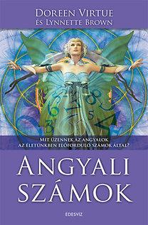 Dr. Doreen Virtue: Angyali számok - Mit üzennek az angyalok az életünkben előforduló számok által?