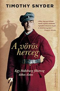 Timothy Snyder: A vörös herceg - Egy Habsburg főherceg titokzatos élete