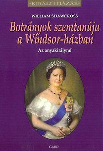 William Shawcross: Botrányok szemtanúja a Windsor-házban - Az anyakirálynő