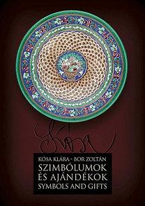 Kósa Klára, Bor Zoltán: Szimbólumok és ajándékok - Symbols and gifts
