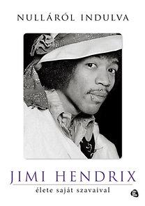 Jimi Hendrix: Nulláról indulva - Jimi Hendrix élete saját szavaival