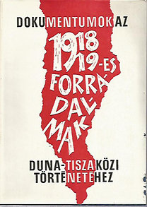 Iványosi-Szabó Tibor (szerk.): Dokumentumok az 1918/19 -es forradalmak Duna -Tisza közi történetéhez