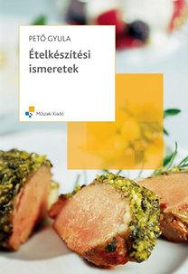 Pető Gyula: Ételkészítési ismeretek - Vendéglátóipari szakközép- és szaképző iskolák