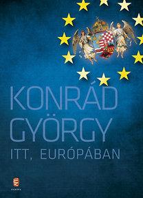 Konrád György: Itt, Európában