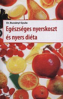 Dr. Bucsányi Gyula: Egészséges nyerskoszt és nyers diéta