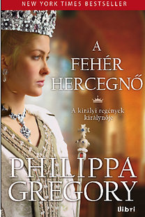 Philippa Gregory: A fehér hercegnő