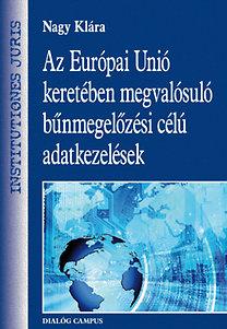 Nagy Klára: Az Európai Unió keretében megvalósuló bűnmegelőzési célú adatkezelések