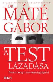 Dr. Máté Gábor: A test lázadása - Ismerd meg a stresszbetegségeket
