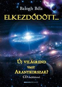Balogh Béla: Elkezdődött - Új világrend vagy Aranykorszak? - CD - melléklettel
