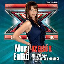 Muri Enikő: Az első X – Az élő show-k 10 legnagyobb kedvence