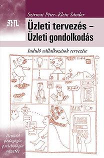 Klein Sándor, Szirmai Péter: Üzleti tervezés - Üzleti gondolkodás - Induló vállalkozások tervezése