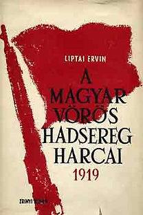 Liptai Ervin: A Magyar Vörös Hadsereg harca 1919