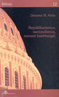 Demeter M. Attila: Republikanizmus, nacionalizmus, nemzeti kisebbségek