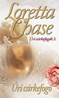 Loretta Chase: Úri csirkefogó - Úri csirkefogók 3.