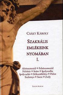 Csáky Károly: Szakrális emlékeink nyomában I.