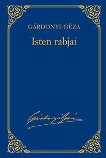 Gárdonyi Géza: Isten rabjai - Gárdonyi Géza művei 2.