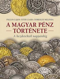 Torbágyi Melinda, Pallos Lajos, Tóth Csaba: A Magyar pénz története  - A kezdetektől napjainkig