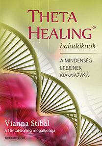 Vianna Stibal: Theta Healing haladóknak - A mindenség erejének kiaknázása
