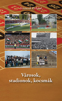 Sztancsik Richárd: Városok, stadionok, kocsmák