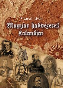 Pivárcsi István: Magyar hadvezérek kalandjai