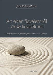 Jon Kabat-Zinn: Az éber figyelemről - örök kezdőknek