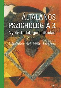 Csépe Valéria, Győri Miklós, Ragó Anett (szerk.): Általános pszichológia 3. - Nyelv, tudat, gondolkodás