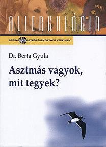 Dr. Berta Gyula: Asztmás vagyok, mit tegyek?