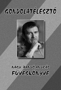 Nagy Bandó András: Gondolatélesztő - Nagy Bandó András füveskönyve