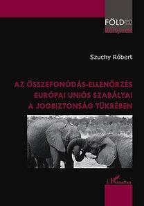 Szuchy Róbert: Az összefonódás-ellenőrzés európai uniós szabályai a jogbiztonság tükrében